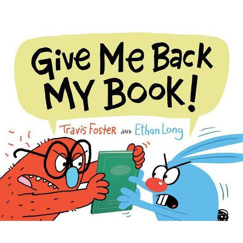 Give Me Back My Book! - by  Travis Foster & Ethan Long (Hardcover) - image 1 of 1