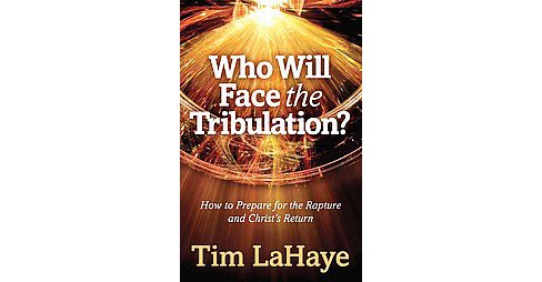 Who Will Face the Tribulation? (Paperback) (Tim F. LaHaye) - image 1 of 1