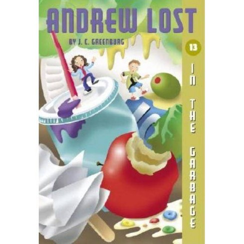 Andrew Lost #13: In the Garbage - (Andrew Lost (Paperback)) by  J C Greenburg (Paperback) - image 1 of 1