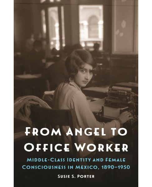 From Angel to Office Worker : Middle-Class Identity and Female Consciousness in Mexico, 1890-1950 - image 1 of 1
