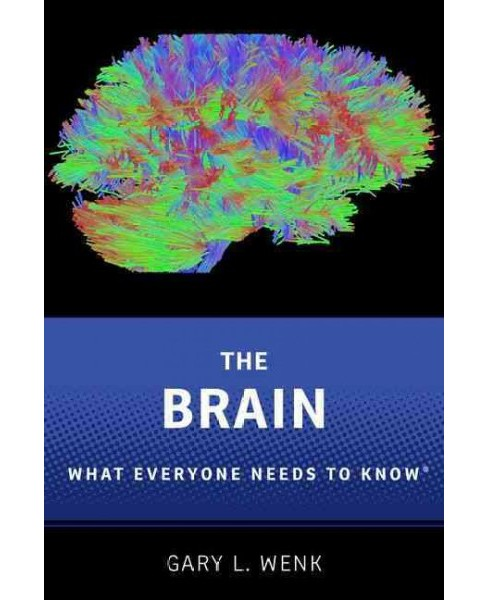Brain : What Everyone Needs to Know (Paperback) (Gary L. Wenk) - image 1 of 1