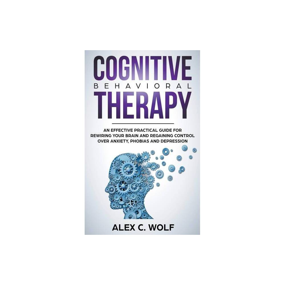 Cognitive Behavioral Therapy By Alex C Wolf Paperback