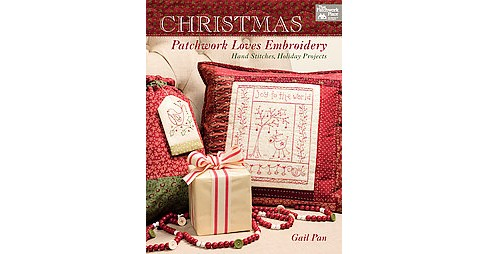 Christmas Patchwork Loves Embroidery : Hand Stitches, Holiday Projects (Paperback) (Gail Pan) - image 1 of 1