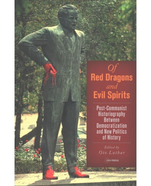 Of Red Dragons and Evil Spirits : Post-Communist Historiography Between Democratization and the New - image 1 of 1