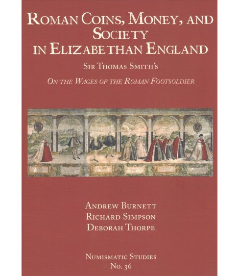 Roman Coins, Money, and Society in Elizabethan England : Sir Thomas Smith's on the Wages of the Roman - image 1 of 1