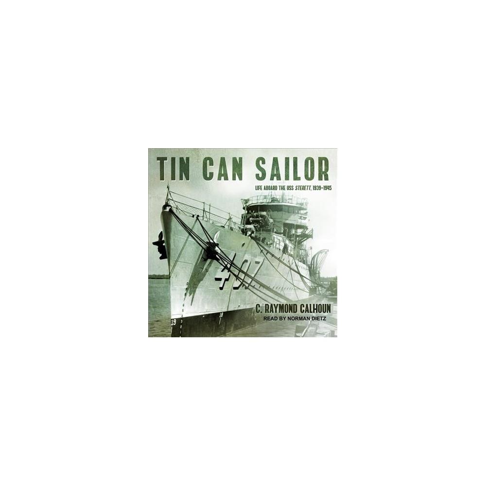Tin Can Sailor : Life Aboard the Uss Sterett, 1939-1945 - by C. Raymond Calhoun (MP3-CD)