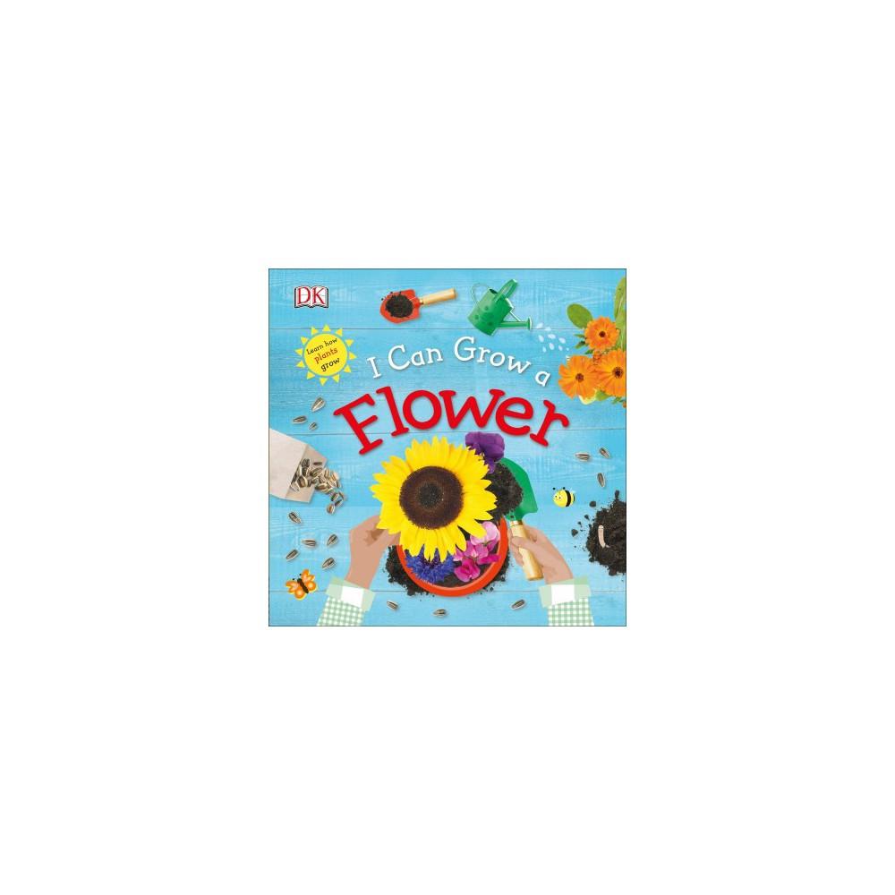 I Can Grow a Flower - by Dawn Sirett (Hardcover)
