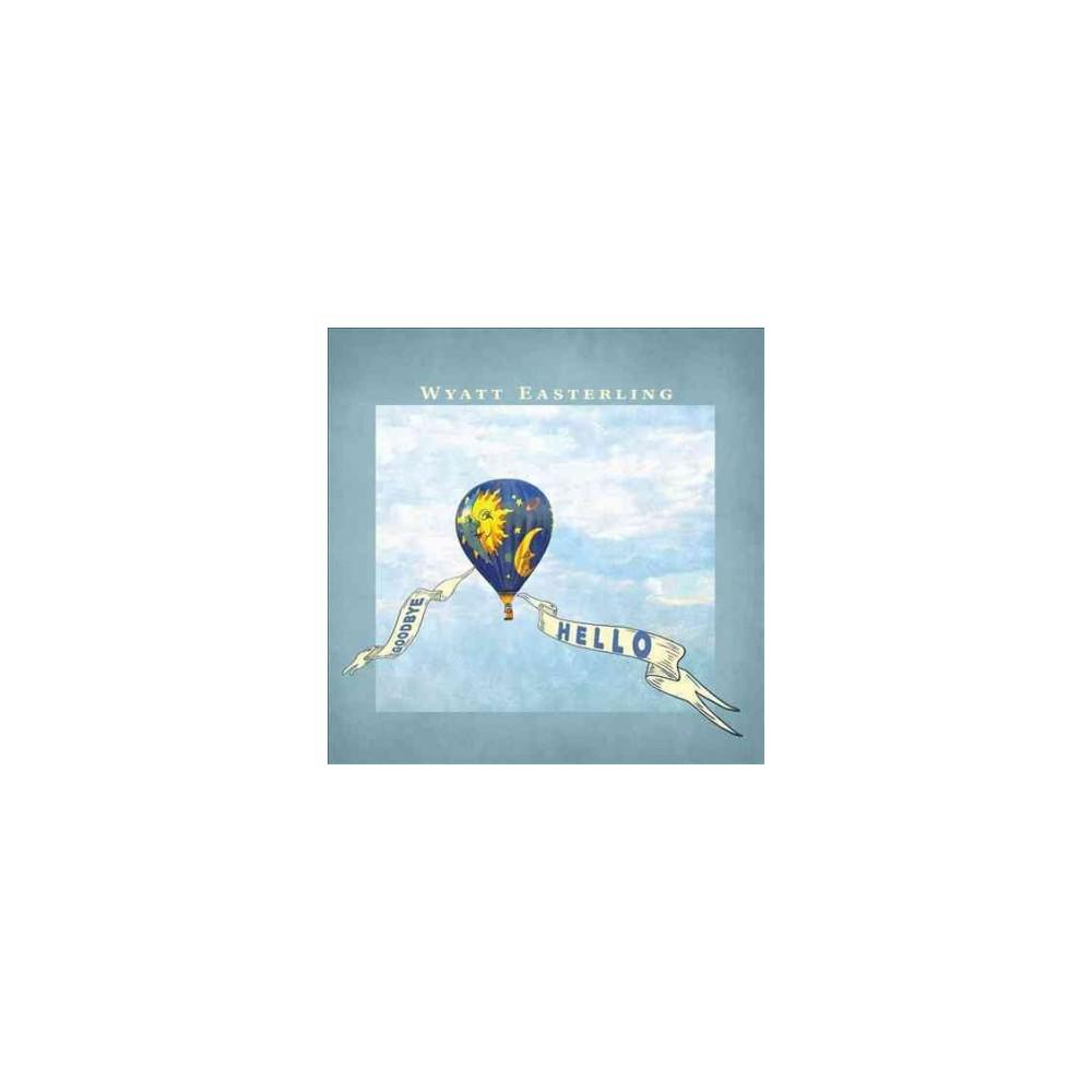 Wyatt Easterling - Goodbye Hello (CD)