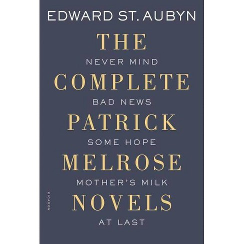 The Complete Patrick Melrose Novels - by  Edward St Aubyn (Paperback) - image 1 of 1