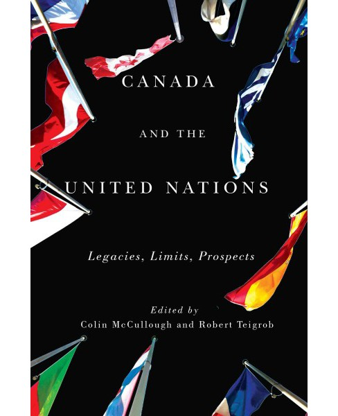 Canada and the United Nations : Legacies, Limits, Prospects (Reprint) (Paperback) (Colin McCullough & - image 1 of 1