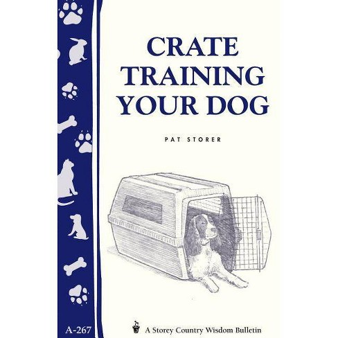 Crate Training Your Dog - (Storey Country Wisdom Bulletin) by  Pat Storer (Paperback) - image 1 of 1