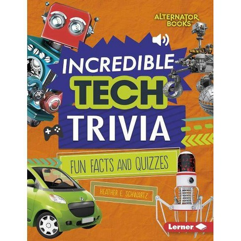 Incredible Tech Trivia - (Trivia Time! (Alternator Books (R) )) by  Heather E Schwartz (Hardcover) - image 1 of 1
