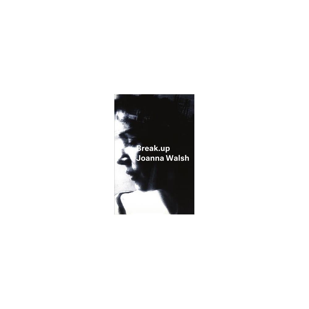 Break.up : A Novel in Essays - (Semiotext(e) Native Agents) by Joanna Walsh (Paperback)