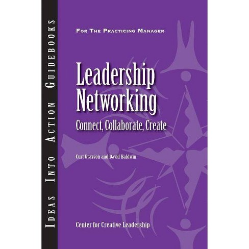 Leadership Networking - (Ideas Into Action Guidebooks) by  Curt Grayson & David Baldwin (Paperback) - image 1 of 1