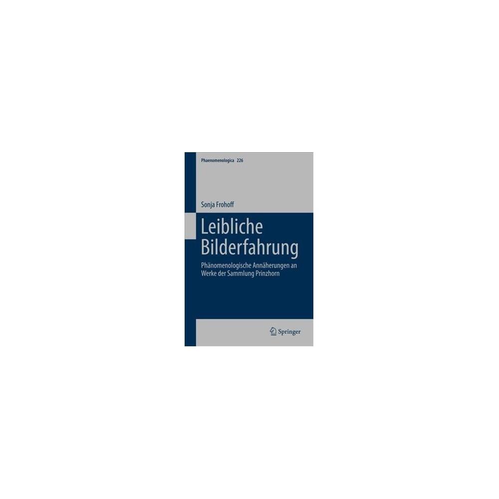 Leibliche Bilderfahrung : Phänomenologische Annäherungen an Werke Der Sammlung Prinzhorn - (Hardcover)