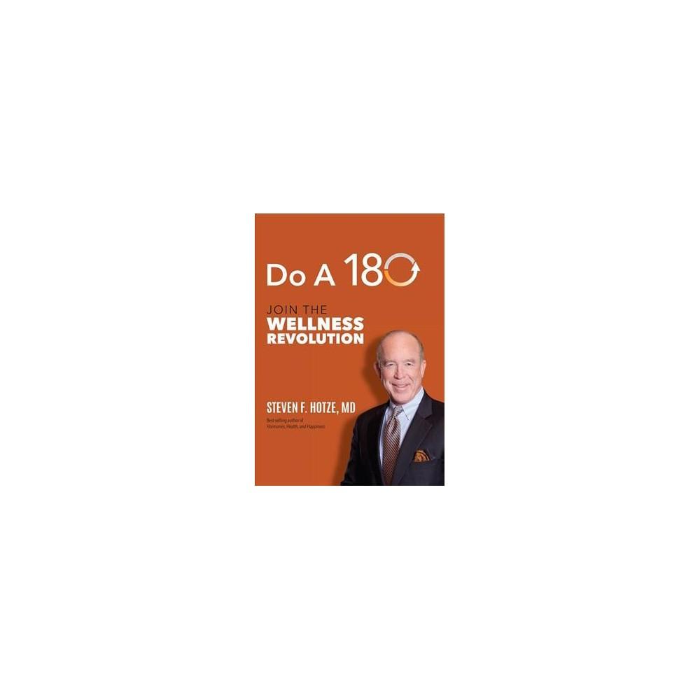 Do a 180 : Join the Wellness Revolution (Hardcover) (Steven F. Hotze)