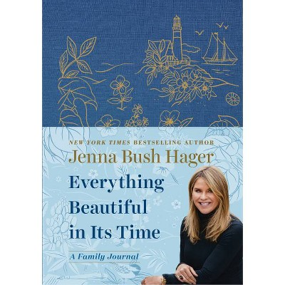 Everything Beautiful in Its Time: A Family Journal - by Jenna Bush Hager (Hardcover)