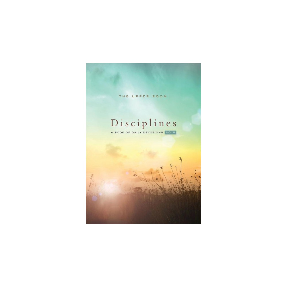 Upper Room Disciplines 2019 : A Book of Daily Devotions - (Paperback)