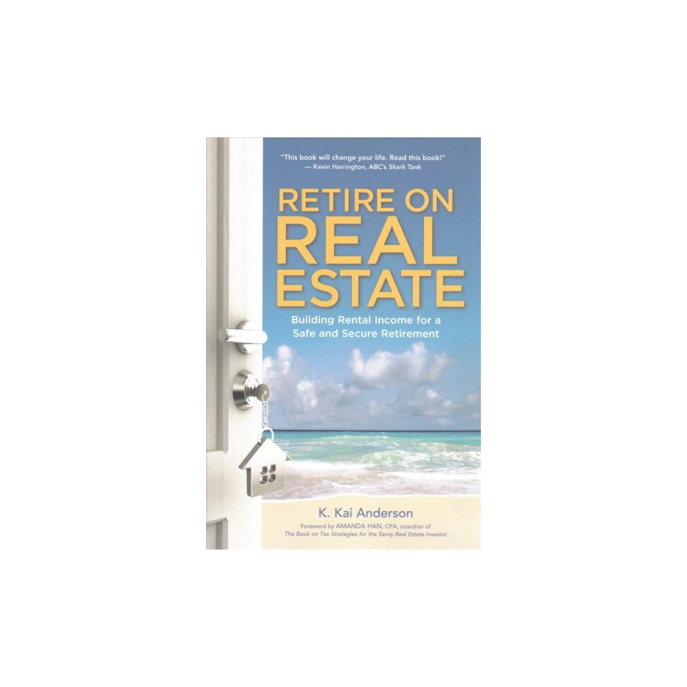 Retire on Real Estate : Building Rental Income for a Safe and Secure Retirement - Reprint (Paperback)