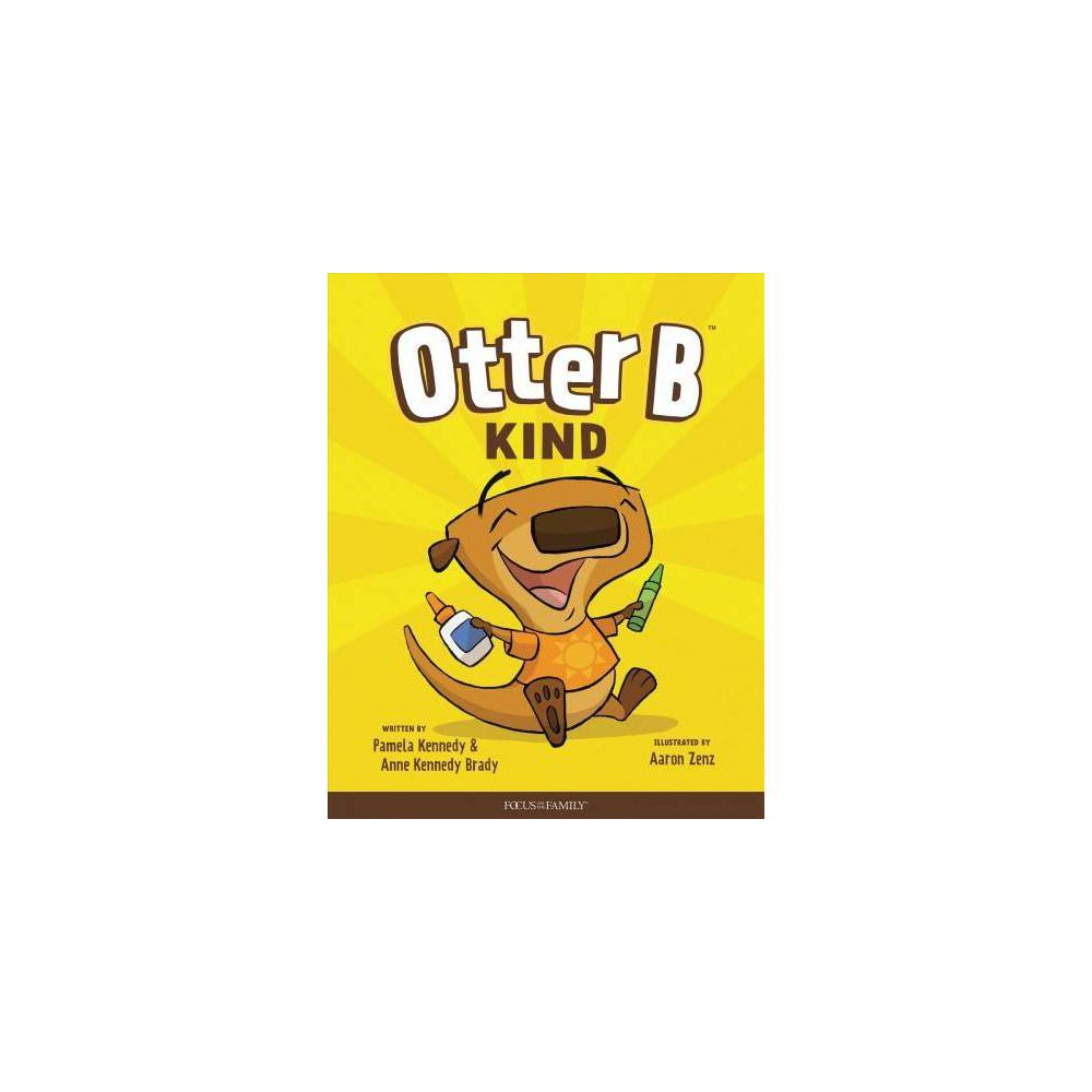 Otter B Kind - (Otter B) by Pamela Kennedy & Anne Kennedy Brady (Hardcover)