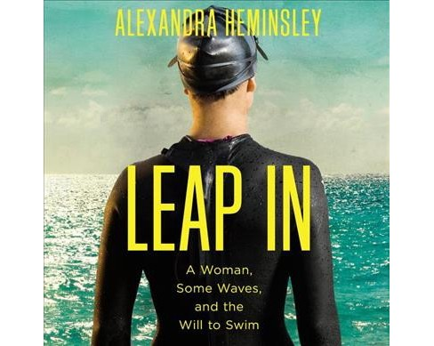 Leap in : A Woman, Some Waves, and the Will to Swim - Unabridged by Alexandra Heminsley (CD/Spoken Word) - image 1 of 1
