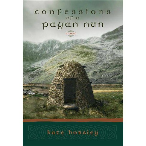 Confessions of a Pagan Nun - by  Kate Horsley (Paperback) - image 1 of 1