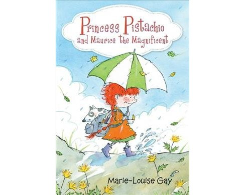 Princess Pistachio and Maurice the Magnificent -  by Marie-Louise Gay (Hardcover) - image 1 of 1