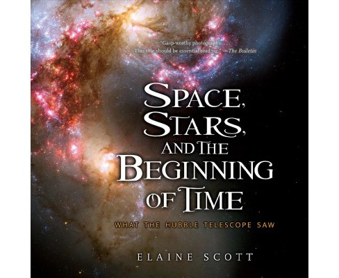 Space, Stars, and the Beginning of Time : What the Hubble Telescope Saw - Reprint by Elaine Scott - image 1 of 1