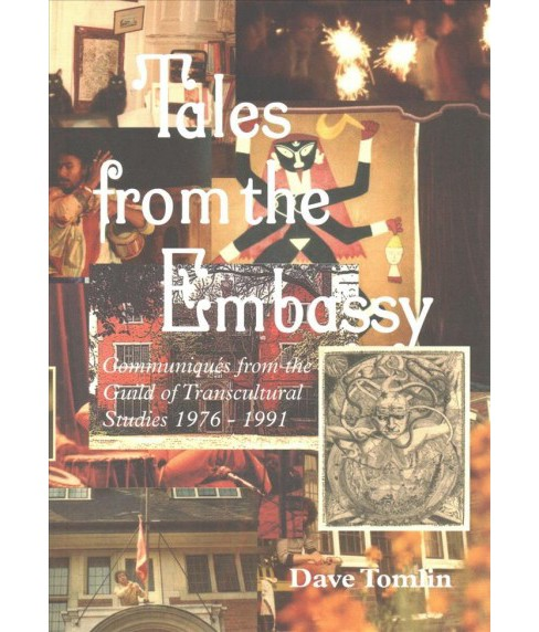 Tales from the Embassy : Communiqués from the Guild of Transcultural Studies, 1976-1991 (Paperback) - image 1 of 1