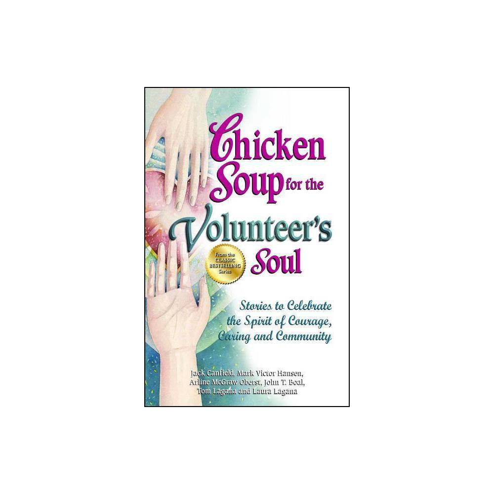 Chicken Soup For The Volunteer S Soul Chicken Soup For The Soul By Jack Canfield Mark Victor Hansen Arline Mcgraw Oberst Paperback