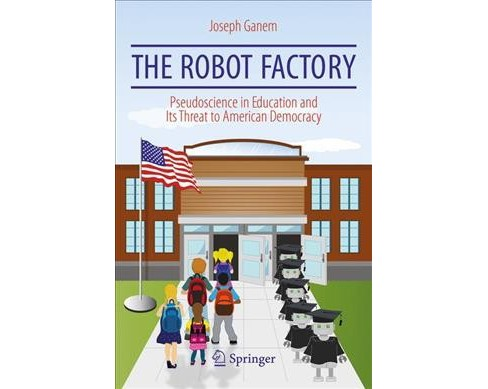 Robot Factory : Pseudoscience in Education and Its Threat to American Democracy -  (Paperback) - image 1 of 1