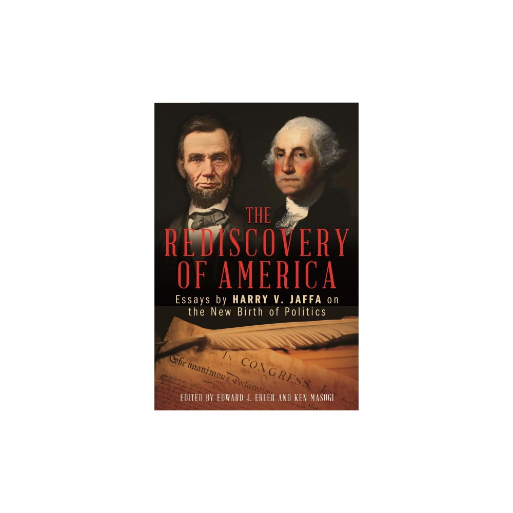Rediscovery of America : Essays by Harry V. Jaffa on the New Birth of Politics - (Hardcover)