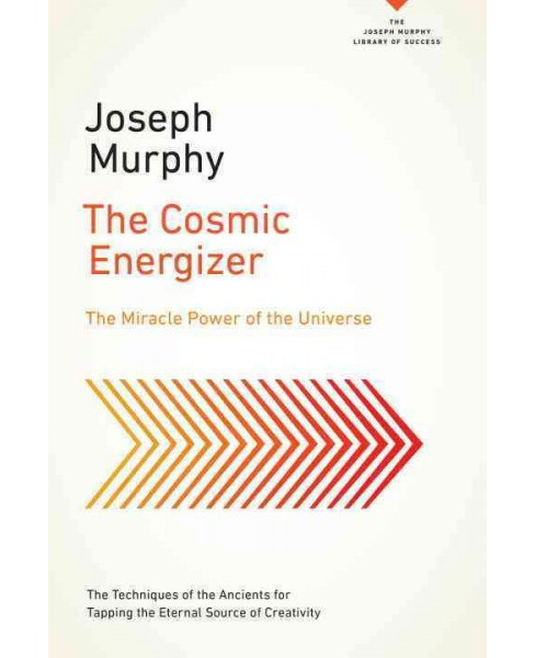 Cosmic Energizer : The Miracle Power of the Universe (Reissue) (Paperback) (Ph.D. Joseph Murphy) - image 1 of 1