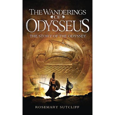 The Wanderings of Odysseus - by  Rosemary Sutcliff (Paperback)