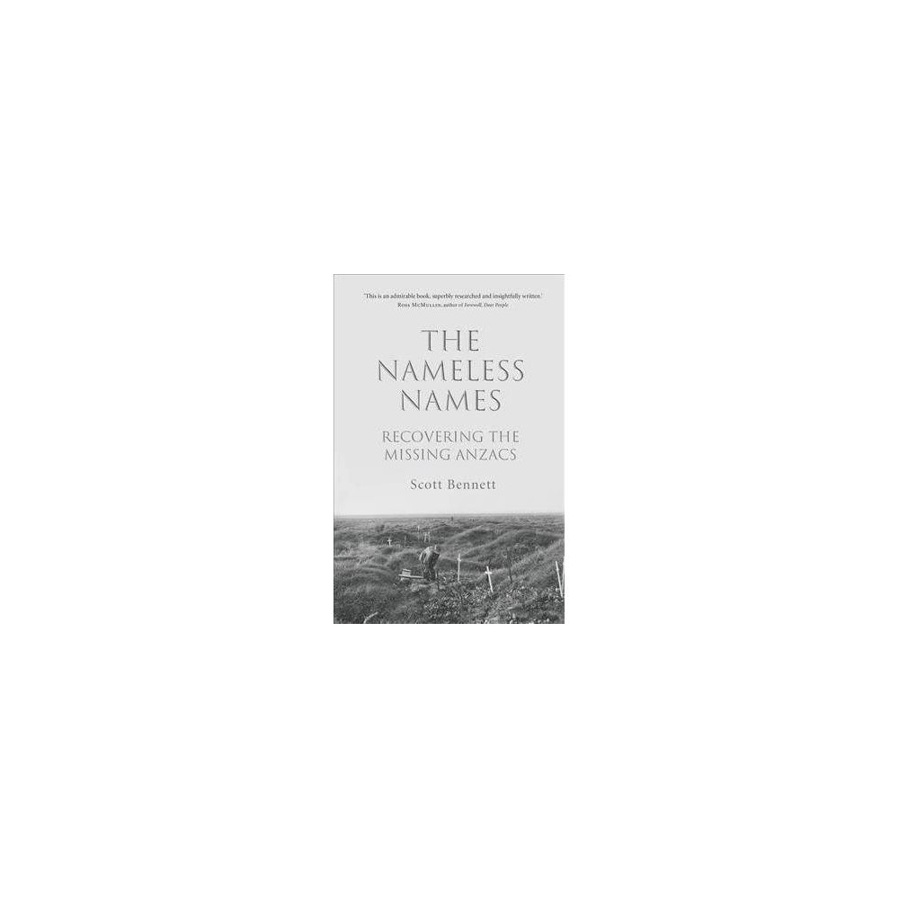 Nameless Names : Recovering the Missing Anzacs - by Scott Bennett (Hardcover)