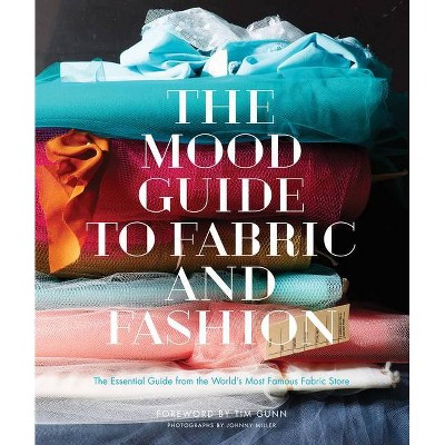The Mood Guide to Fabric and Fashion - by  Mood Designer Fabrics (Hardcover)