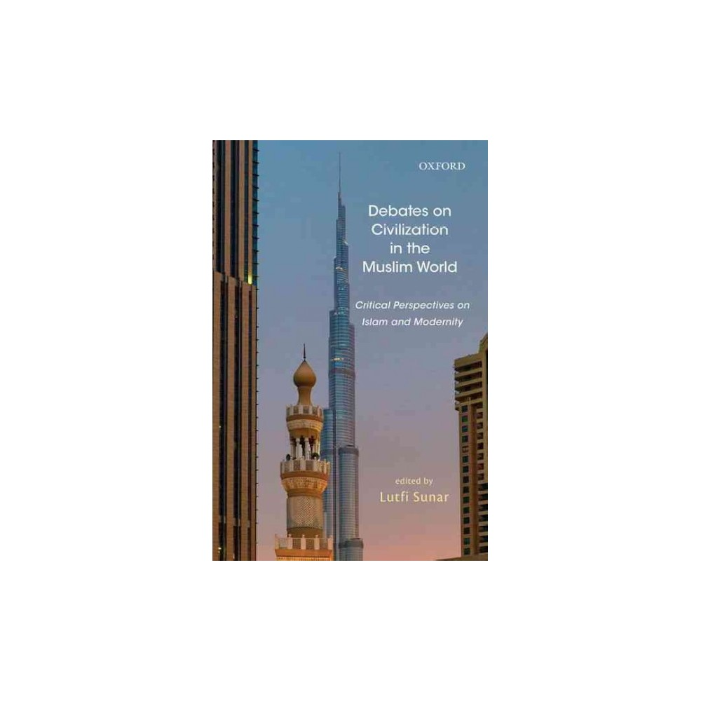 Debates on Civilization in the Muslim World : Critical Perspectives on Islam and Modernity (Hardcover)
