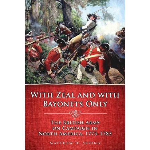With Zeal and with Bayonets Only - (Campaigns and Commanders) by  Matthew H Spring (Paperback) - image 1 of 1