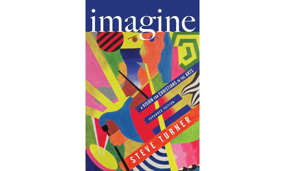 Imagine : A Vision for Christians in the Arts (Revised) (...