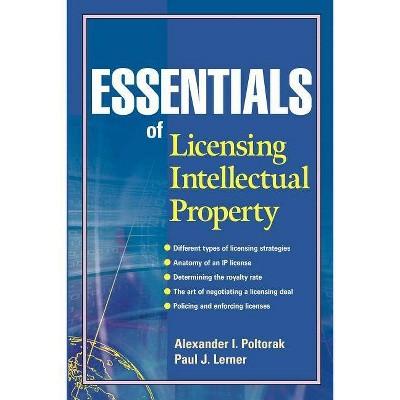Essentials of Licensing Intellectual Property - (Essentials (John Wiley)) by  Alexander I Poltorak & Paul J Lerner (Paperback)