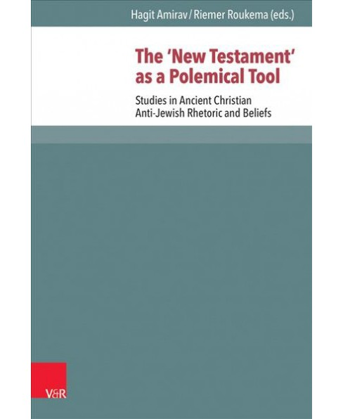 'New Testament' As a Polemical Tool : Studies in Ancient Christian Anti-Jewish Rhetoric and Beliefs - image 1 of 1