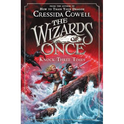 The Wizards of Once: Knock Three Times - by  Cressida Cowell (Paperback)