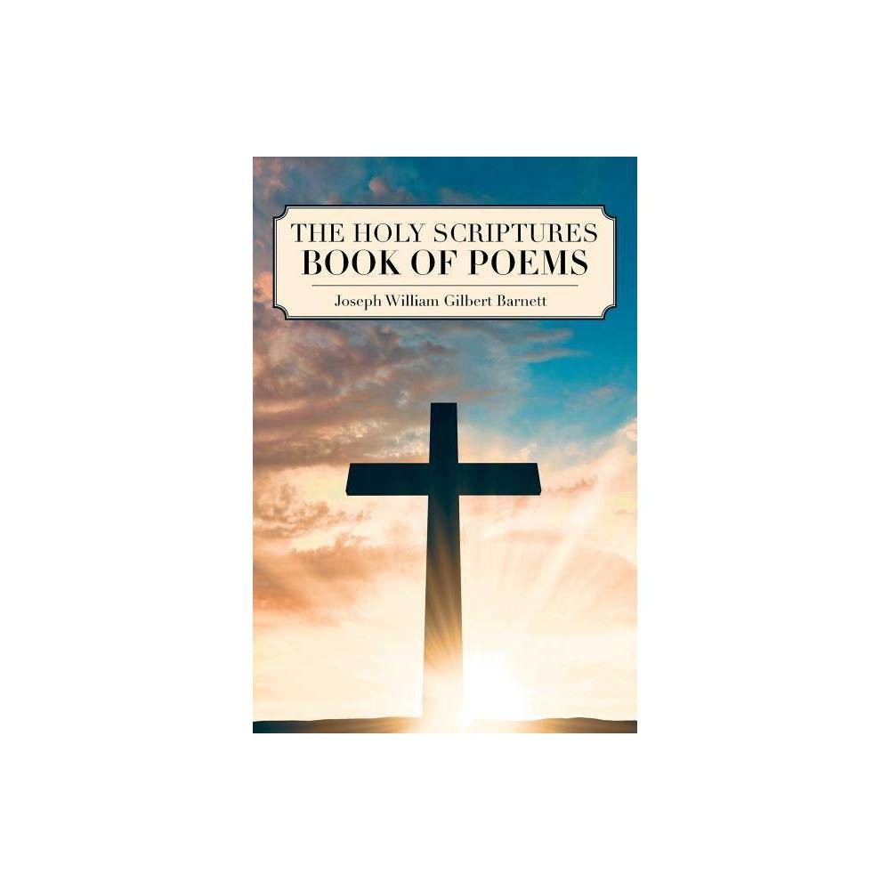 The Holy Scriptures Book Of Poems By Joseph William Gilbert Barnett Paperback