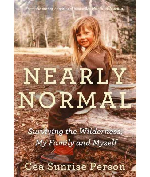 Nearly Normal : Surviving the Wilderness, My Family and Myself (Reprint) (Paperback) (Cea Sunrise - image 1 of 1