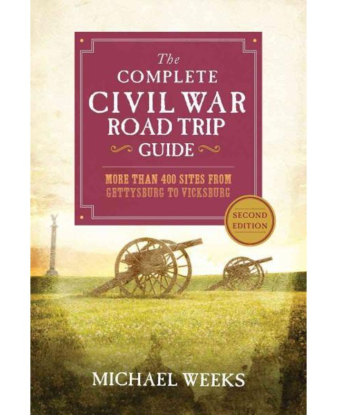 Complete Civil War Road Trip Guide : More Than 500 Sites from Gettysburg to Vicksburg (Paperback) - image 1 of 1