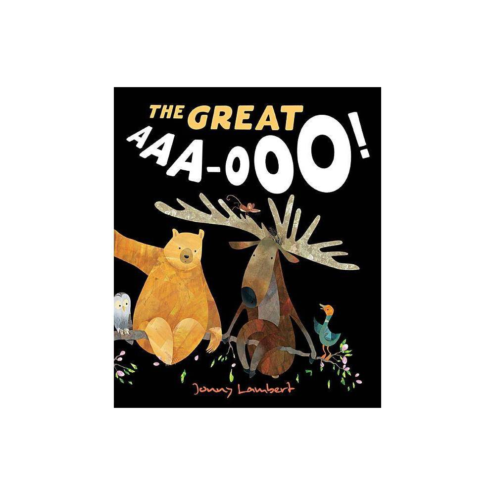 The Great Aaa-Ooo! - by Jonny Lambert (Hardcover)