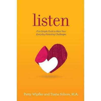Listen - by  Patty Wipfler & Tosha Schore (Paperback)