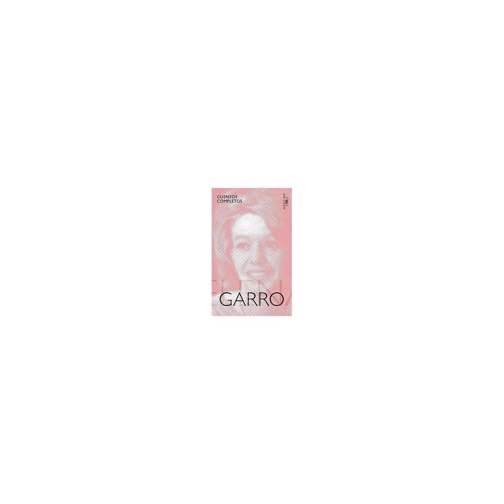Cuentos completos de Elena Garro / The Complete Stories of Elena Garro (Paperback)