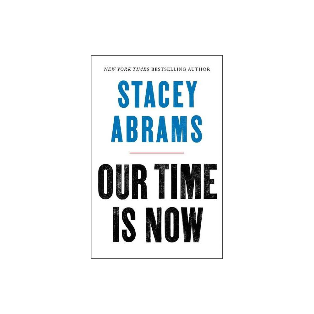 Our Time Is Now By Stacey Abrams Hardcover