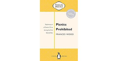 Picnics Prohibited : Diplomacy in a Chaotic China During the First World War, 100th Anniversary of WWI - image 1 of 1